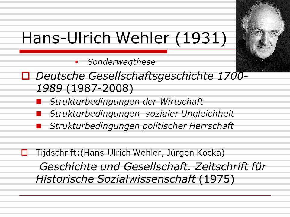 Hans-Ulrich Wehler (1931) Sonderwegthese. Deutsche Gesellschaftsgeschichte 1700-1989 (1987-2008) Strukturbedingungen der Wirtschaft.