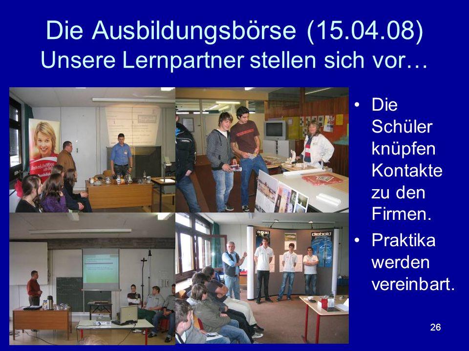 Die Ausbildungsbörse (15.04.08) Unsere Lernpartner stellen sich vor…