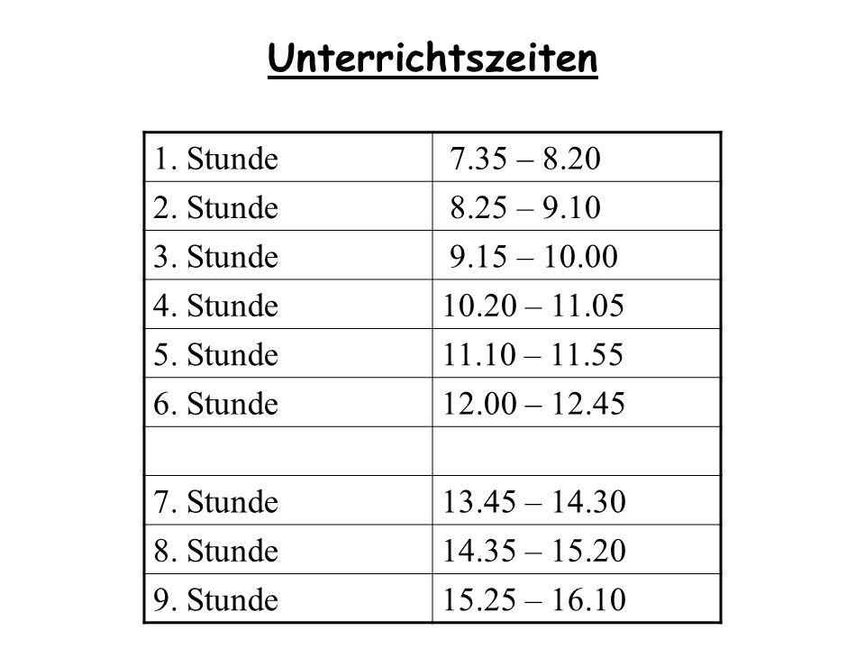 Unterrichtszeiten 1. Stunde 7.35 – 8.20 2. Stunde 8.25 – 9.10