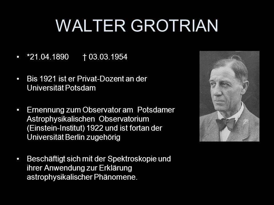 WALTER GROTRIAN*21.04.1890 † 03.03.1954. Bis 1921 ist er Privat-Dozent an der Universität Potsdam.
