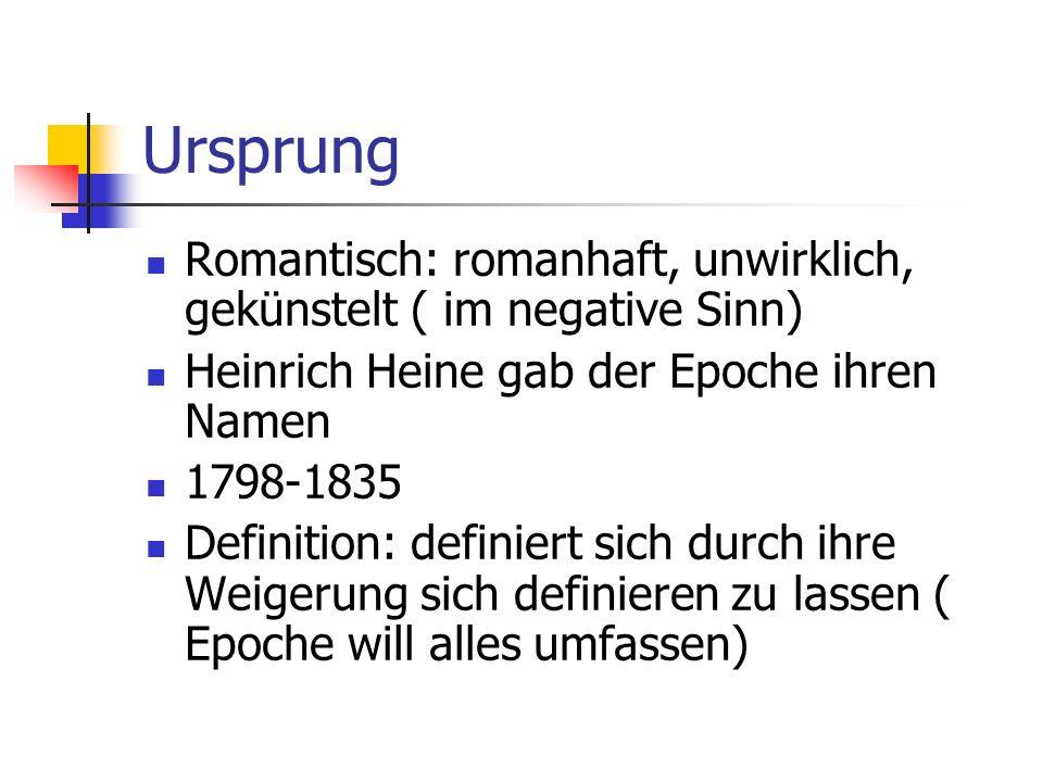 Ursprung Romantisch: romanhaft, unwirklich, gekünstelt ( im negative Sinn) Heinrich Heine gab der Epoche ihren Namen.
