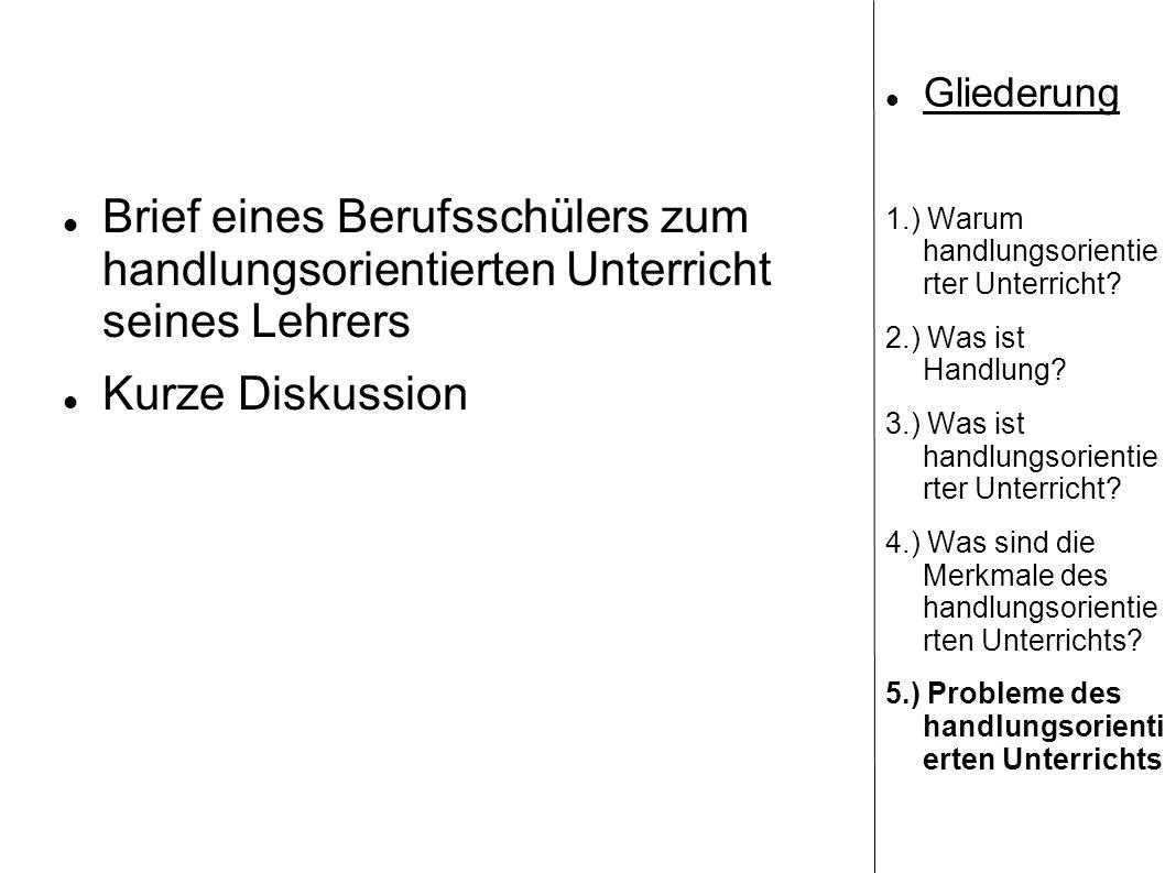 Gliederung 1.) Warum handlungsorientie rter Unterricht 2.) Was ist Handlung 3.) Was ist handlungsorientie rter Unterricht