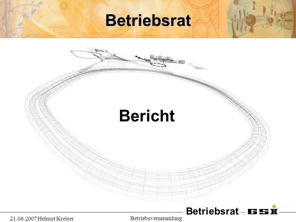 Betriebsrat Bericht 21.06.2007 Helmut Kreiser Betriebsversammlung