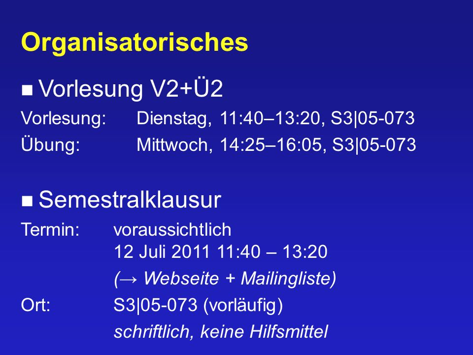 Organisatorisches Vorlesung V2+Ü2 Semestralklausur