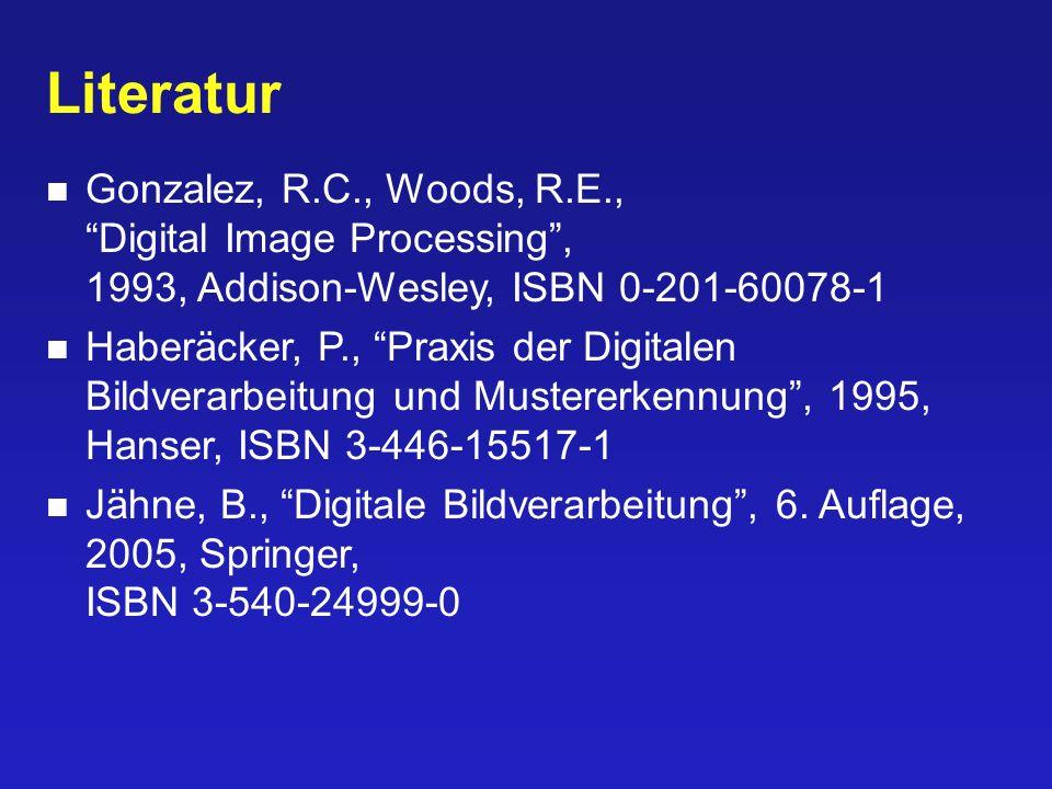 Literatur Gonzalez, R.C., Woods, R.E., Digital Image Processing , 1993, Addison-Wesley, ISBN 0-201-60078-1.