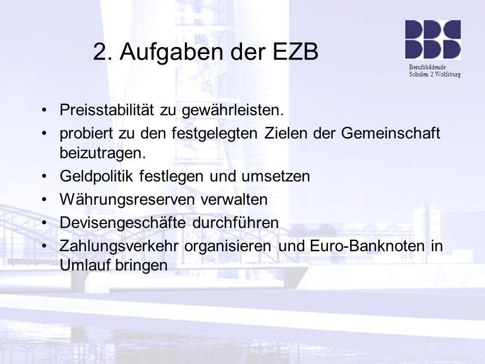 2. Aufgaben der EZB Preisstabilität zu gewährleisten.