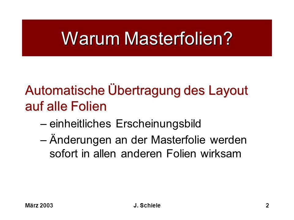 Warum Masterfolien Automatische Übertragung des Layout auf alle Folien. einheitliches Erscheinungsbild.