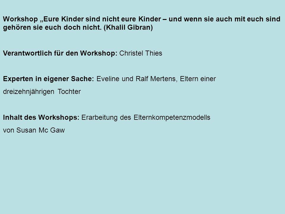 """Workshop """"Eure Kinder sind nicht eure Kinder – und wenn sie auch mit euch sind gehören sie euch doch nicht. (Khalil Gibran)"""