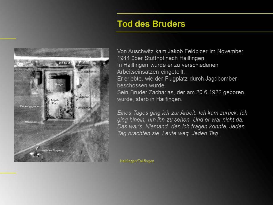 Tod des BrudersVon Auschwitz kam Jakob Feldpicer im November 1944 über Stutthof nach Hailfingen.