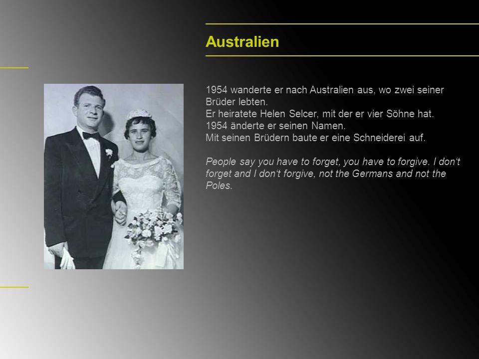 Australien1954 wanderte er nach Australien aus, wo zwei seiner Brüder lebten. Er heiratete Helen Selcer, mit der er vier Söhne hat.
