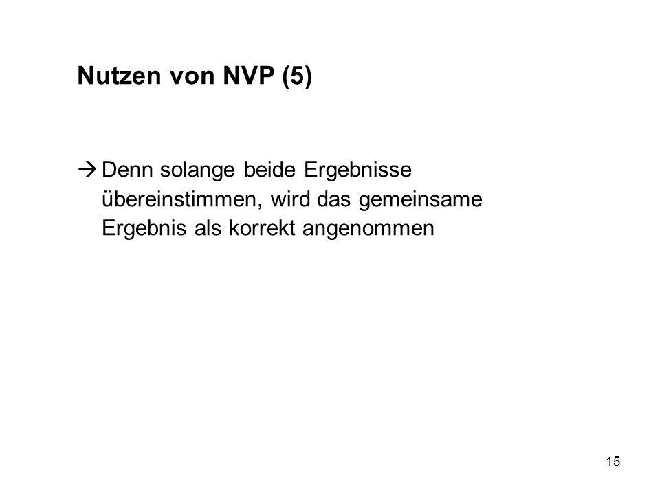 Nutzen von NVP (5) Denn solange beide Ergebnisse übereinstimmen, wird das gemeinsame.