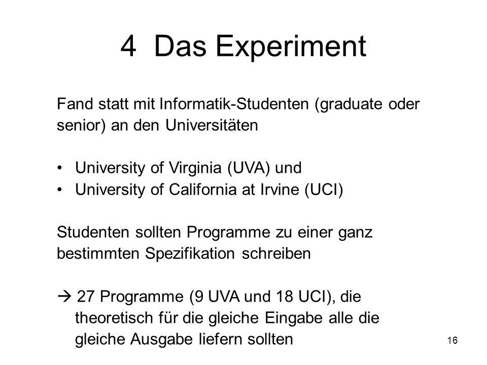 4 Das Experiment Fand statt mit Informatik-Studenten (graduate oder