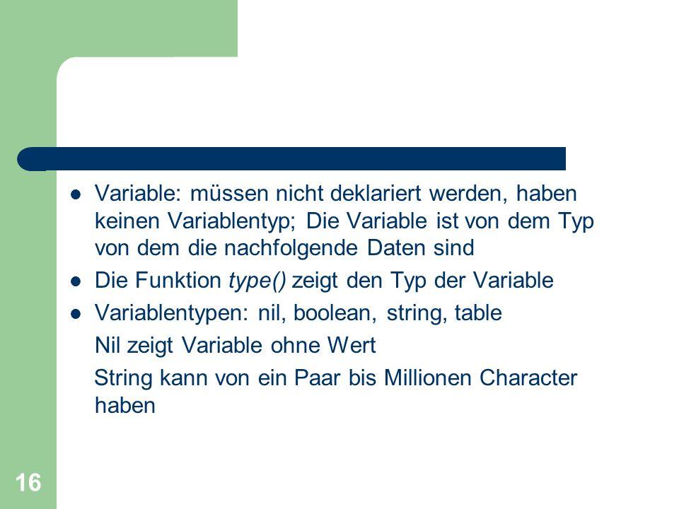 Variable: müssen nicht deklariert werden, haben keinen Variablentyp; Die Variable ist von dem Typ von dem die nachfolgende Daten sind