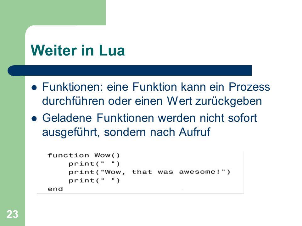 Weiter in Lua Funktionen: eine Funktion kann ein Prozess durchführen oder einen Wert zurückgeben.