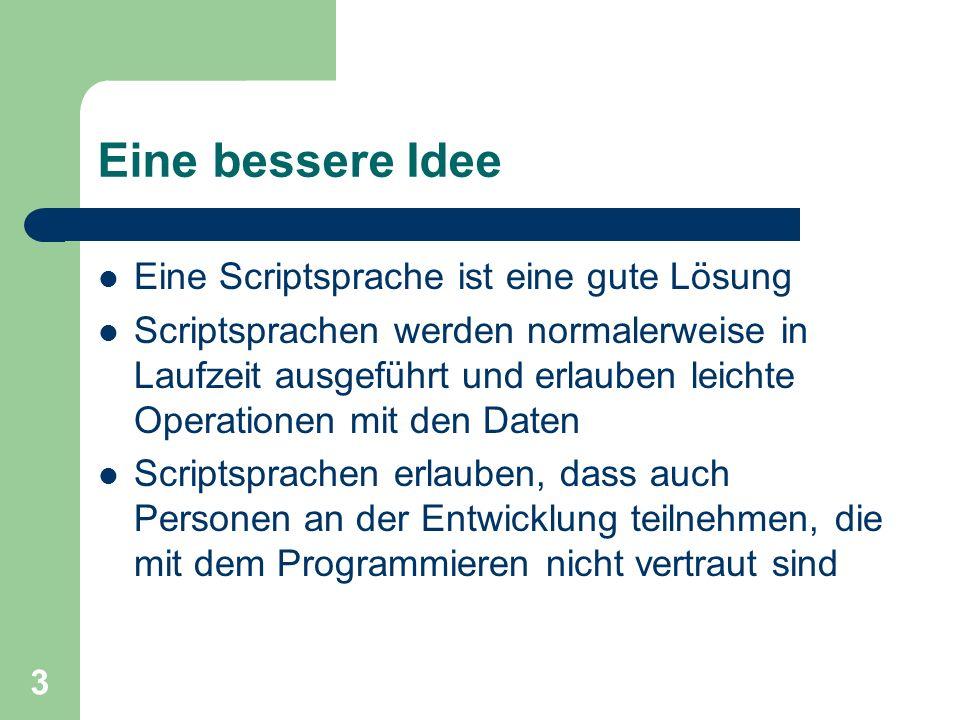 Eine bessere Idee Eine Scriptsprache ist eine gute Lösung