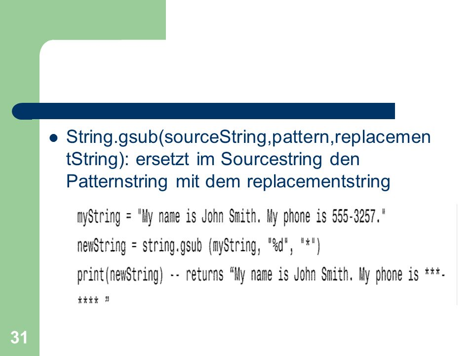 String.gsub(sourceString,pattern,replacementString): ersetzt im Sourcestring den Patternstring mit dem replacementstring