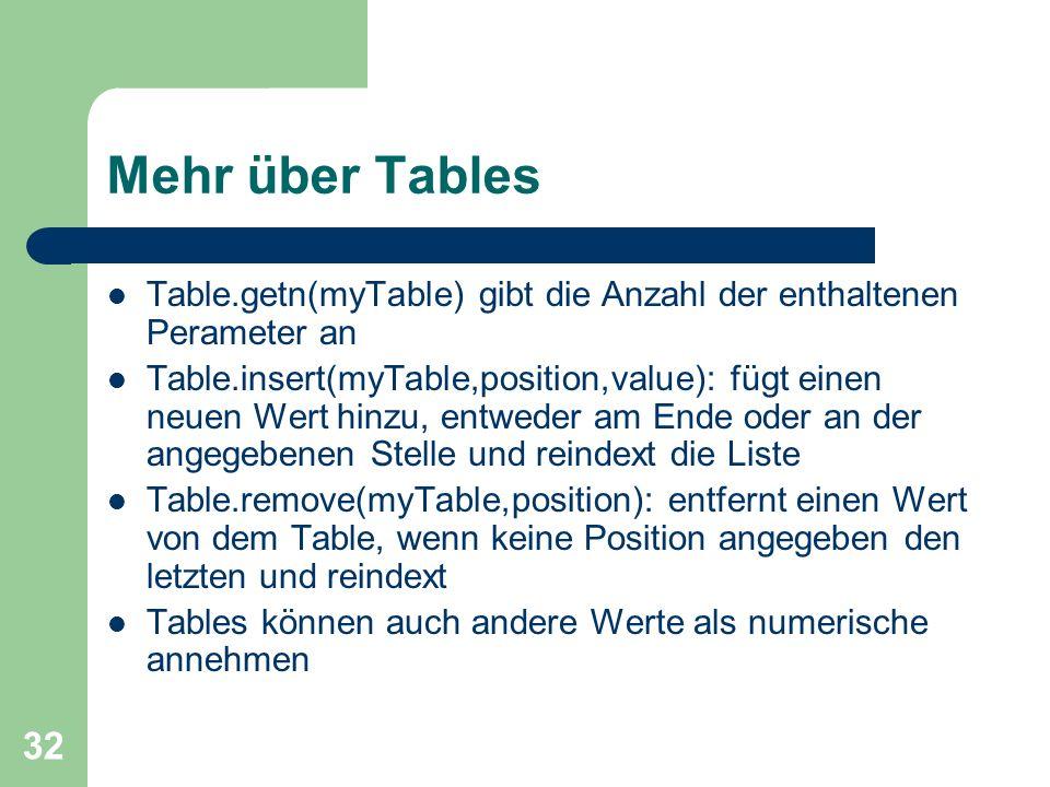 Mehr über Tables Table.getn(myTable) gibt die Anzahl der enthaltenen Perameter an.