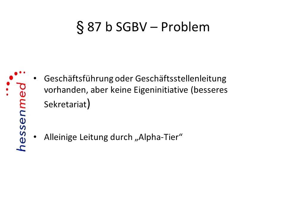 § 87 b SGBV – Problem Geschäftsführung oder Geschäftsstellenleitung vorhanden, aber keine Eigeninitiative (besseres Sekretariat)