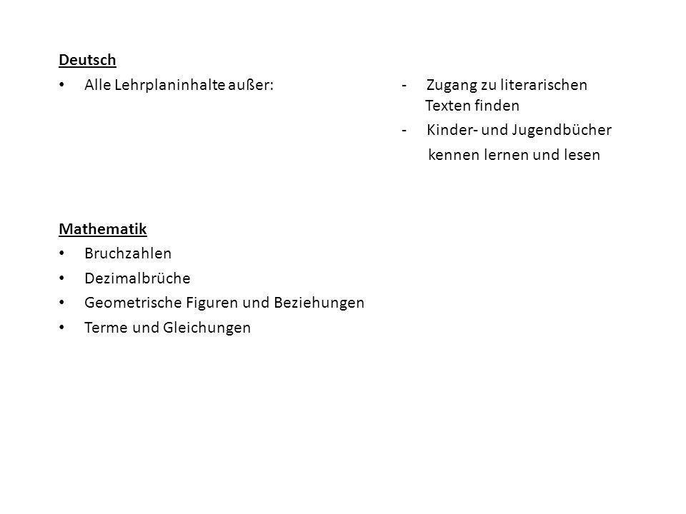 Deutsch Alle Lehrplaninhalte außer: - Zugang zu literarischen Texten finden. - Kinder- und Jugendbücher.
