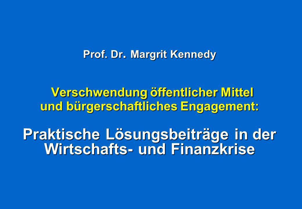Prof. Dr. Margrit Kennedy Verschwendung öffentlicher Mittel und bürgerschaftliches Engagement: Praktische Lösungsbeiträge in der Wirtschafts- und Finanzkrise