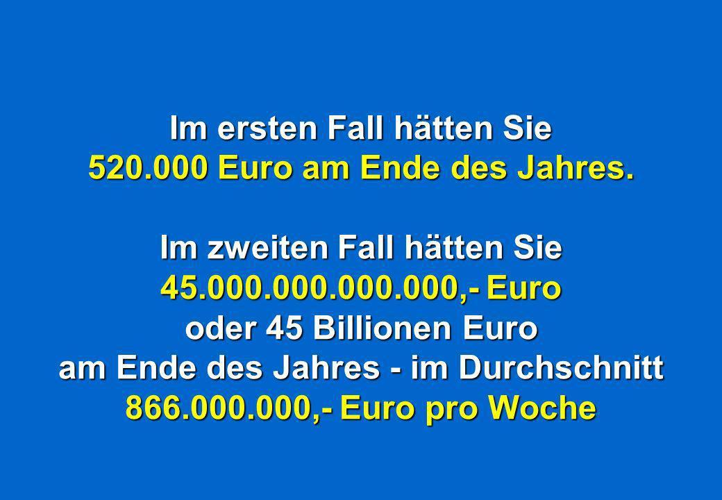 Im ersten Fall hätten Sie 520. 000 Euro am Ende des Jahres