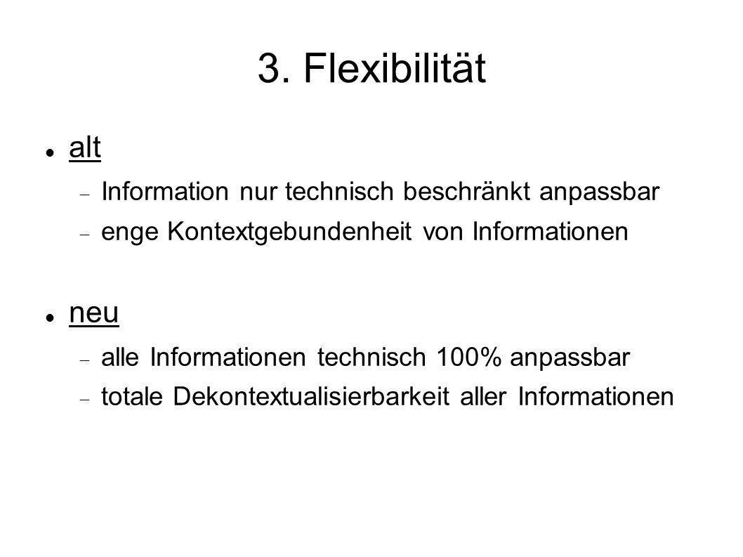 3. Flexibilität alt neu Information nur technisch beschränkt anpassbar