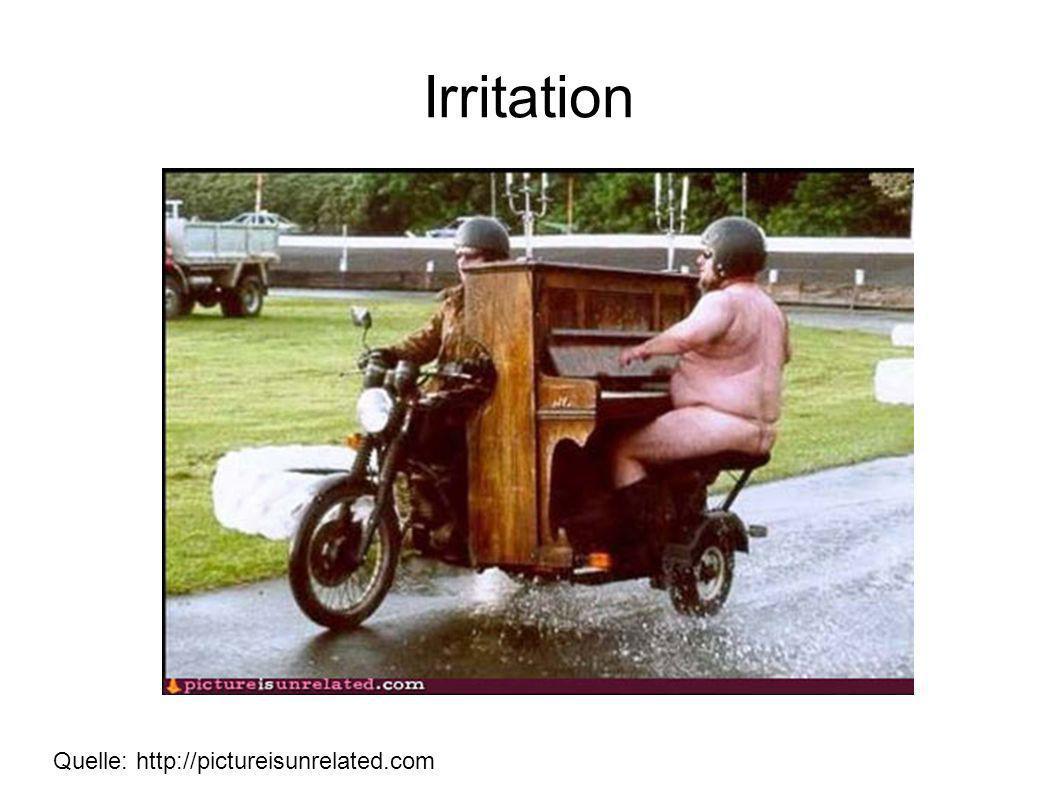 Irritation Quelle: http://pictureisunrelated.com
