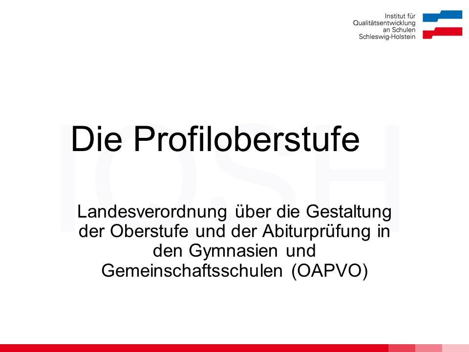 Die Profiloberstufe Landesverordnung über die Gestaltung der Oberstufe und der Abiturprüfung in den Gymnasien und Gemeinschaftsschulen (OAPVO)