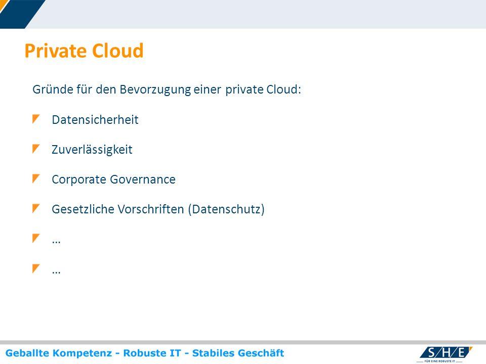 Private Cloud Gründe für den Bevorzugung einer private Cloud:
