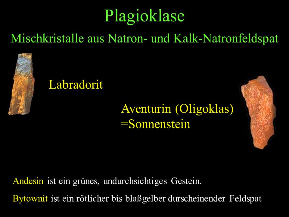 Plagioklase Mischkristalle aus Natron- und Kalk-Natronfeldspat