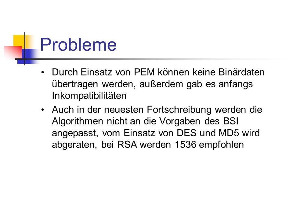ProblemeDurch Einsatz von PEM können keine Binärdaten übertragen werden, außerdem gab es anfangs Inkompatibilitäten.