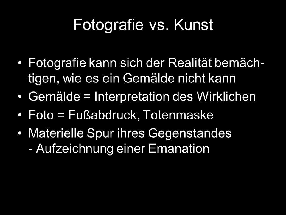 Fotografie vs. KunstFotografie kann sich der Realität bemäch-tigen, wie es ein Gemälde nicht kann. Gemälde = Interpretation des Wirklichen.