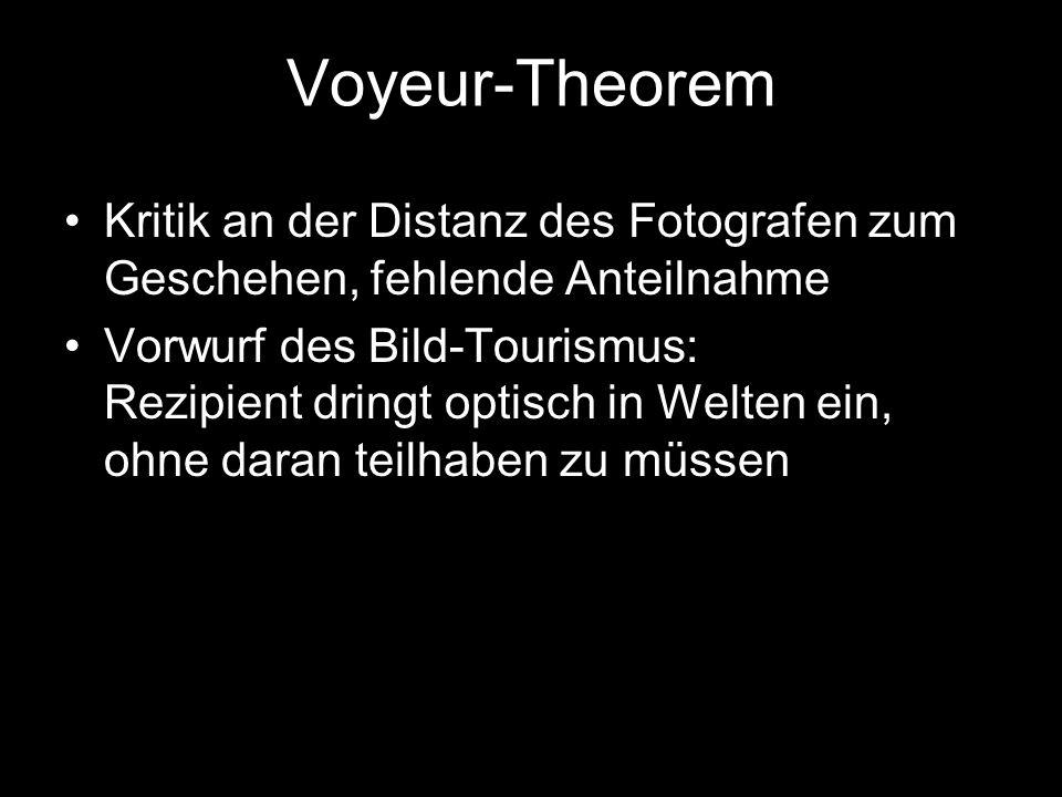 Voyeur-Theorem Kritik an der Distanz des Fotografen zum Geschehen, fehlende Anteilnahme.