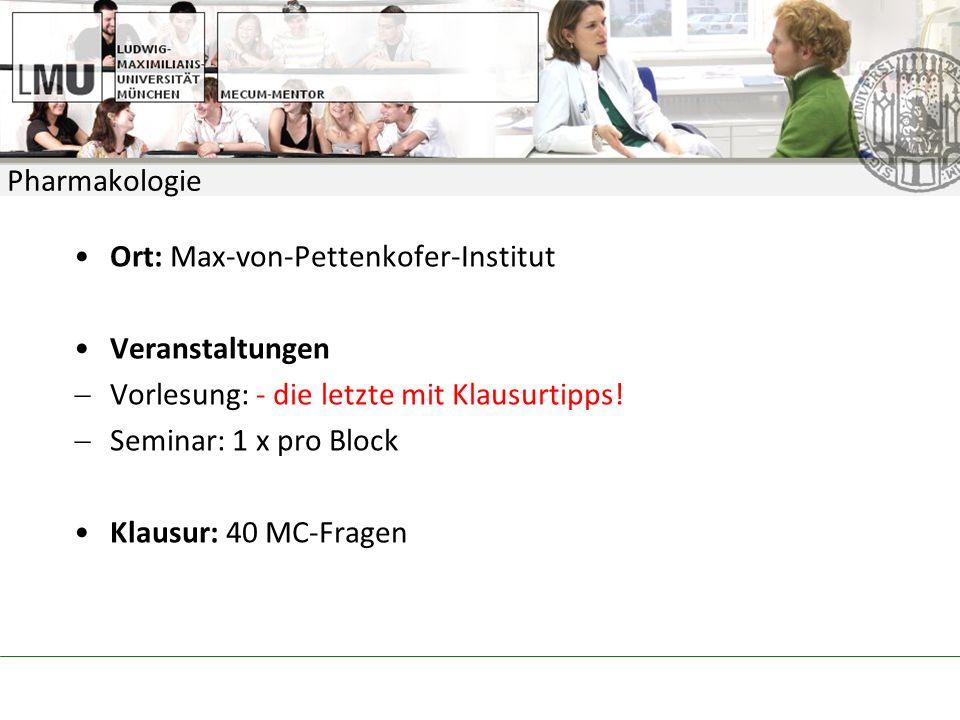Pharmakologie Ort: Max-von-Pettenkofer-Institut. Veranstaltungen. Vorlesung: - die letzte mit Klausurtipps!