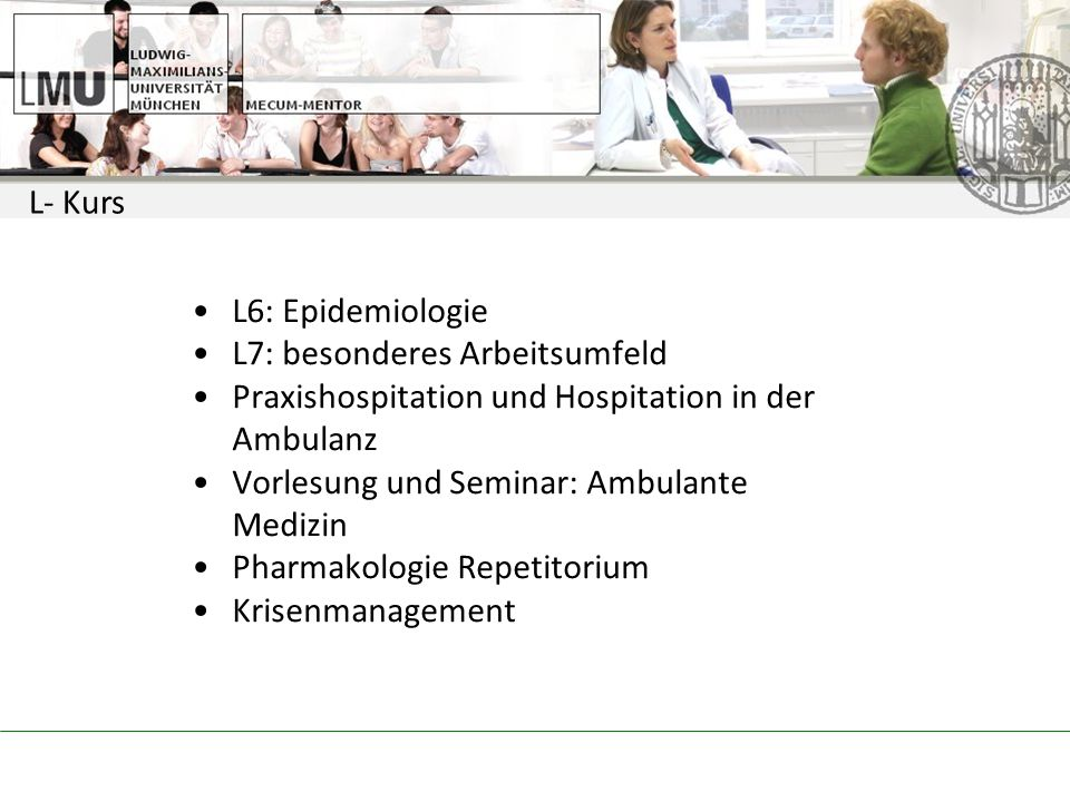 L- Kurs L6: Epidemiologie. L7: besonderes Arbeitsumfeld. Praxishospitation und Hospitation in der Ambulanz.