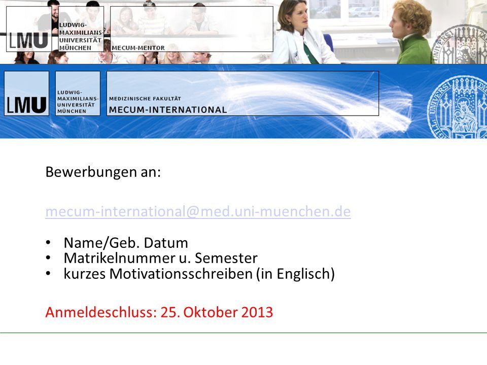 Bewerbungen an: mecum-international@med.uni-muenchen.de. Name/Geb. Datum. Matrikelnummer u. Semester.