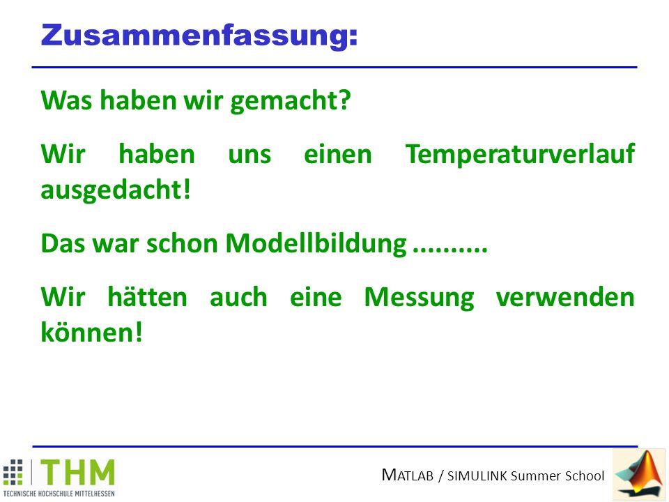 Zusammenfassung: Was haben wir gemacht Wir haben uns einen Temperaturverlauf ausgedacht! Das war schon Modellbildung ..........