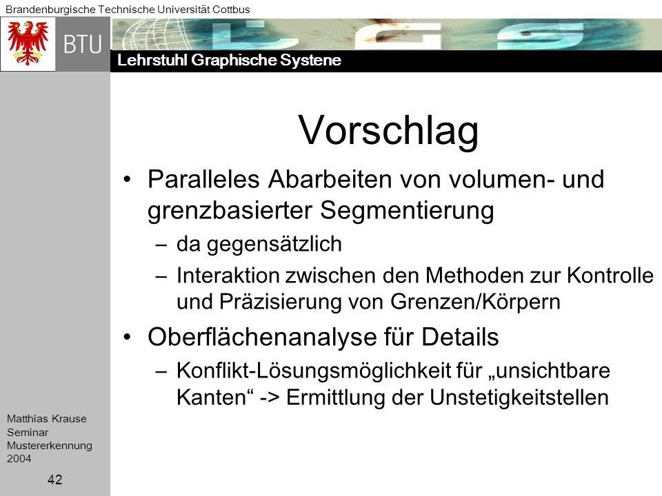 Vorschlag Paralleles Abarbeiten von volumen- und grenzbasierter Segmentierung. da gegensätzlich.