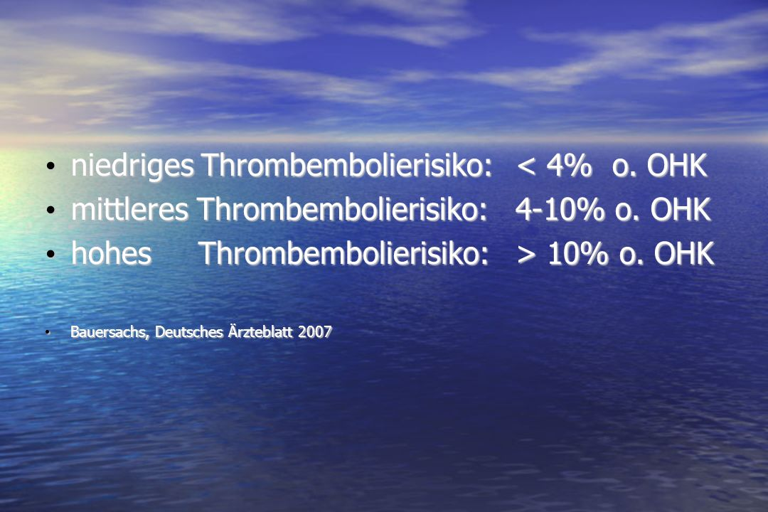niedriges Thrombembolierisiko: < 4% o. OHK