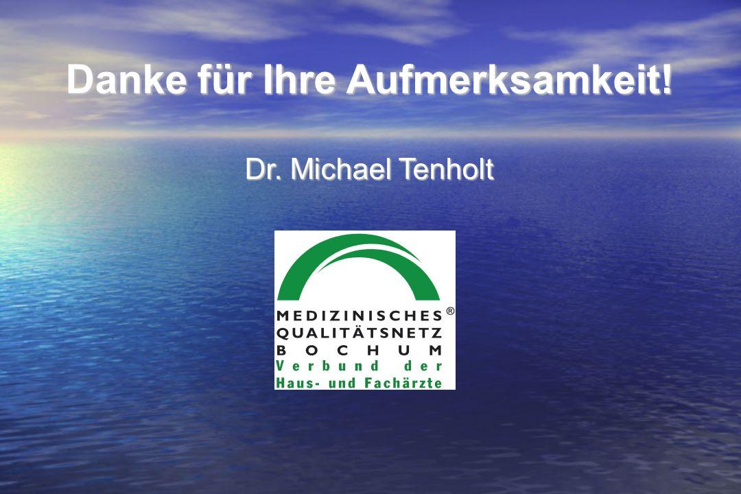 Danke für Ihre Aufmerksamkeit! Dr. Michael Tenholt