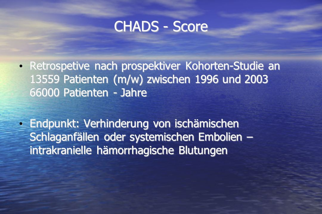 CHADS - Score Retrospetive nach prospektiver Kohorten-Studie an 13559 Patienten (m/w) zwischen 1996 und 2003 66000 Patienten - Jahre.