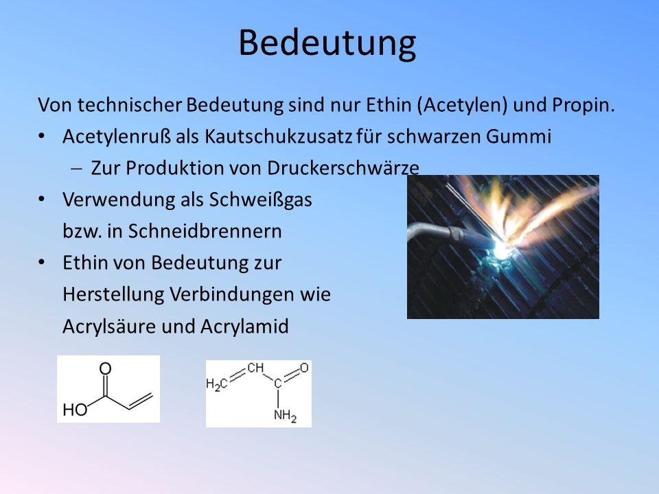 Bedeutung Von technischer Bedeutung sind nur Ethin (Acetylen) und Propin. Acetylenruß als Kautschukzusatz für schwarzen Gummi.