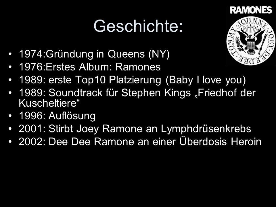 Geschichte: 1974:Gründung in Queens (NY) 1976:Erstes Album: Ramones