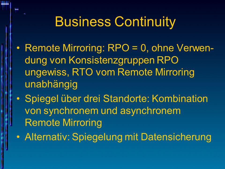 Business ContinuityRemote Mirroring: RPO = 0, ohne Verwen-dung von Konsistenzgruppen RPO ungewiss, RTO vom Remote Mirroring unabhängig.