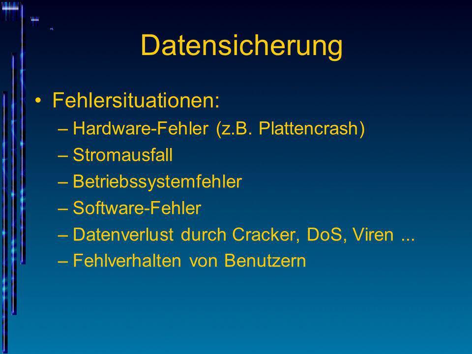 Datensicherung Fehlersituationen: Hardware-Fehler (z.B. Plattencrash)