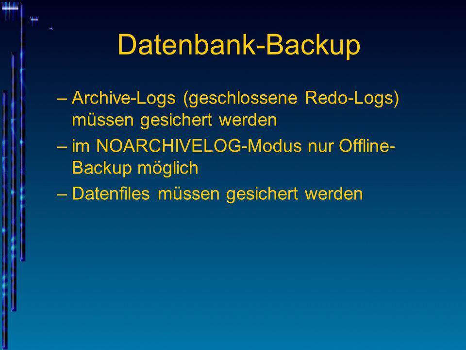 Datenbank-Backup Archive-Logs (geschlossene Redo-Logs) müssen gesichert werden. im NOARCHIVELOG-Modus nur Offline-Backup möglich.