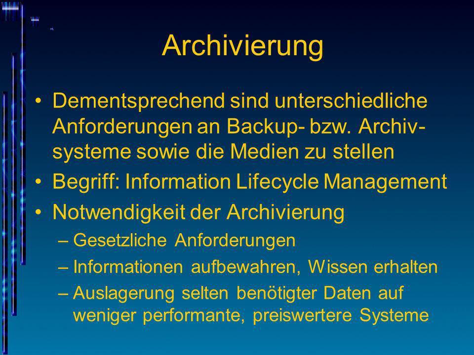 ArchivierungDementsprechend sind unterschiedliche Anforderungen an Backup- bzw. Archiv-systeme sowie die Medien zu stellen.