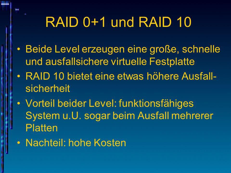 RAID 0+1 und RAID 10Beide Level erzeugen eine große, schnelle und ausfallsichere virtuelle Festplatte.