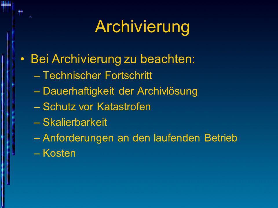 Archivierung Bei Archivierung zu beachten: Technischer Fortschritt
