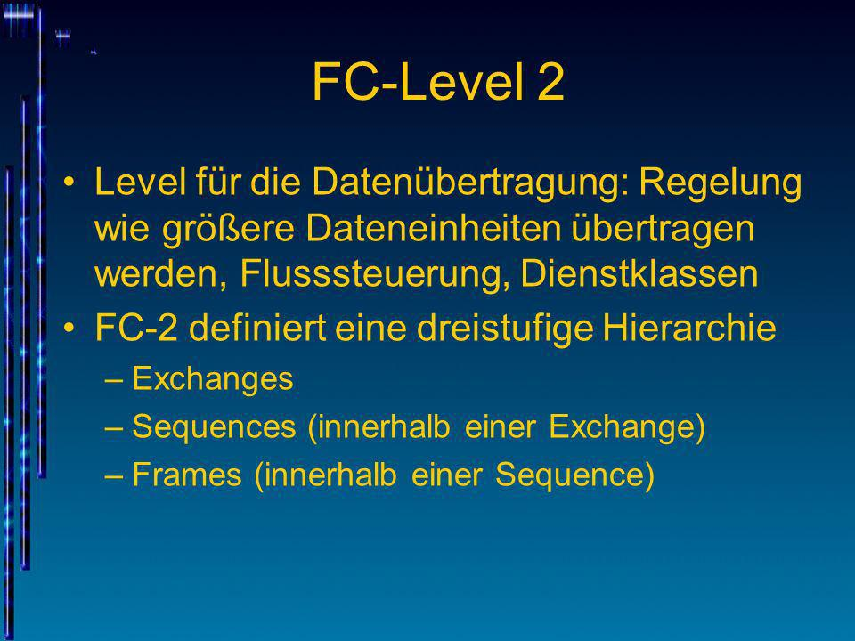 FC-Level 2 Level für die Datenübertragung: Regelung wie größere Dateneinheiten übertragen werden, Flusssteuerung, Dienstklassen.